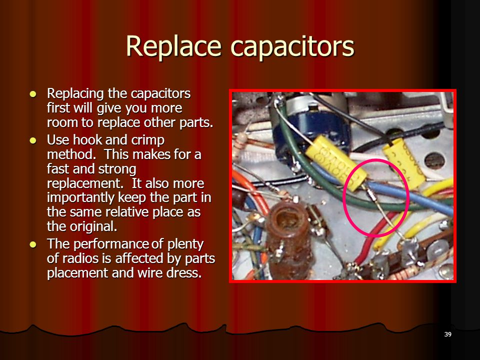 39 Replace capacitors Replacing the capacitors first will give you more room to replace other parts.