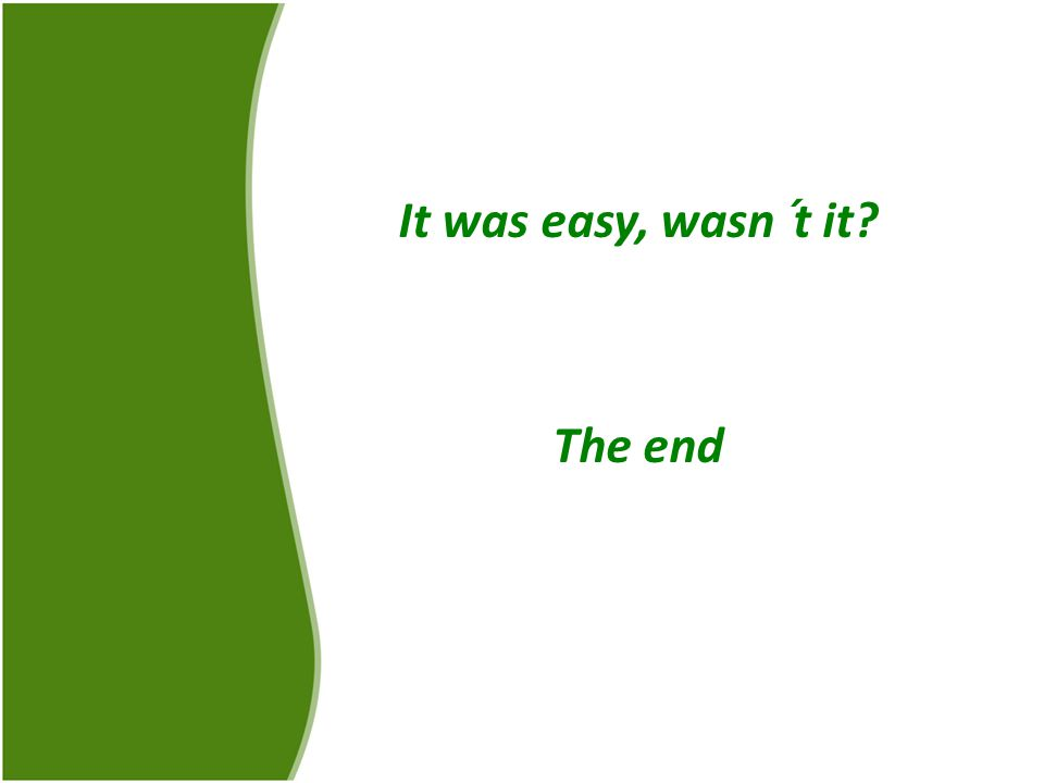 It was easy, wasn´t it The end