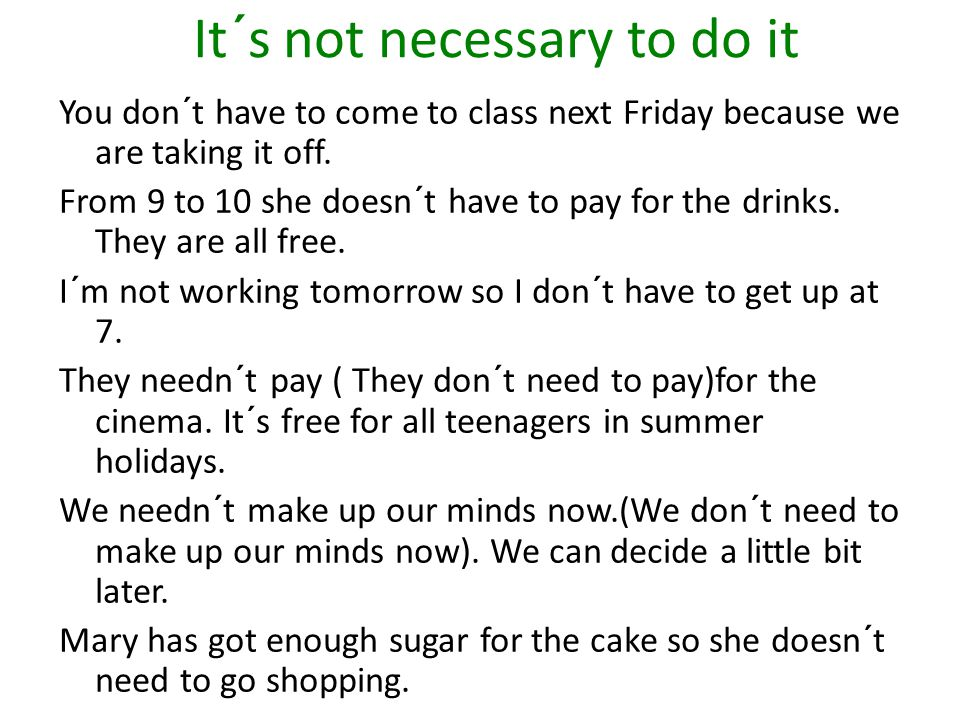 It´s not necessary to do it You don´t have to come to class next Friday because we are taking it off.