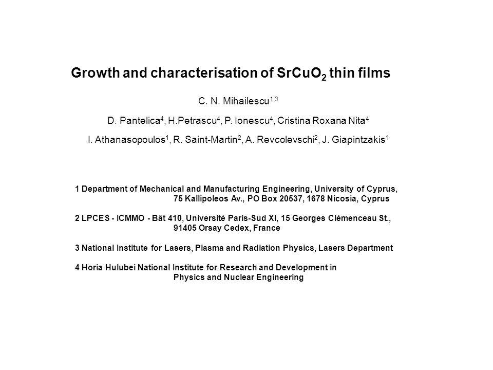 Growth and characterisation of SrCuO 2 thin films C. N. Mihailescu 1,3 D. Pantelica 4, H.Petrascu 4, P. Ionescu 4, Cristina Roxana Nita 4 I. Athanasop