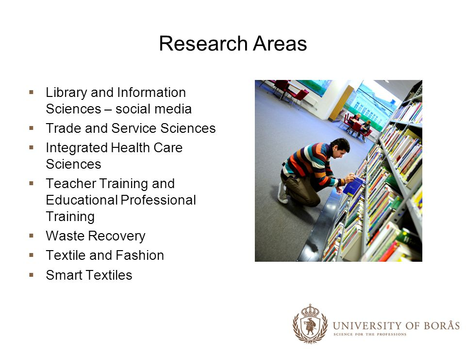 Research Areas Library and Information Sciences – social media Trade and Service Sciences Integrated Health Care Sciences Teacher Training and Educational Professional Training Waste Recovery Textile and Fashion Smart Textiles
