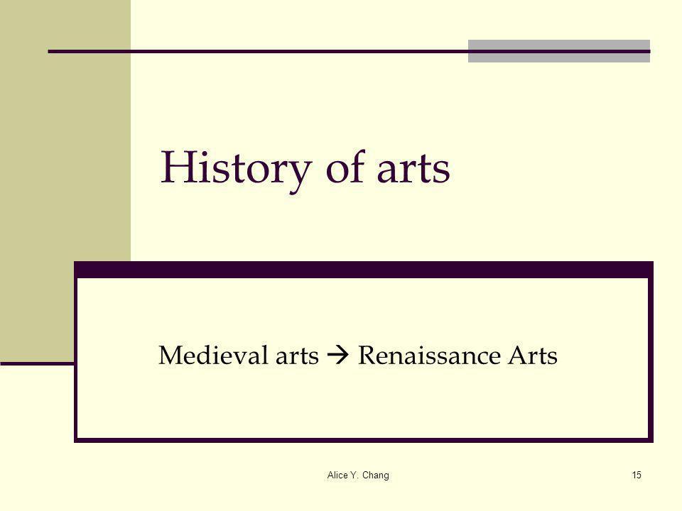 Alice Y. Chang15 History of arts Medieval arts Renaissance Arts