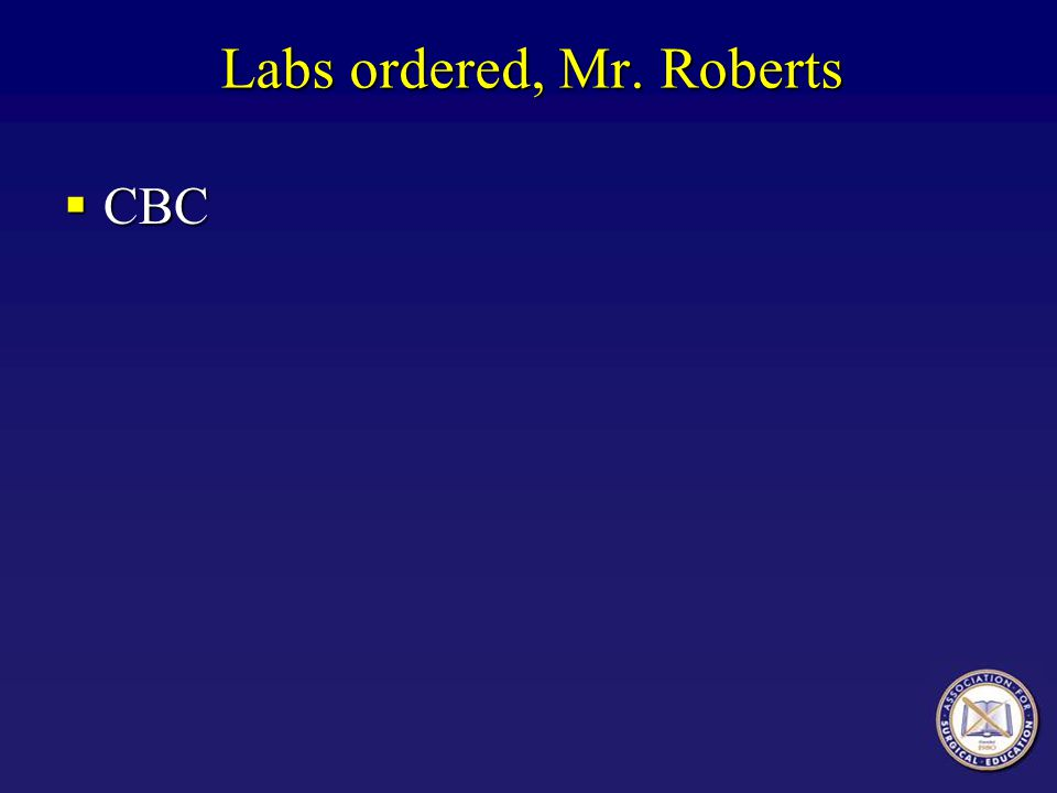 Labs ordered, Mr. Roberts CBC CBC