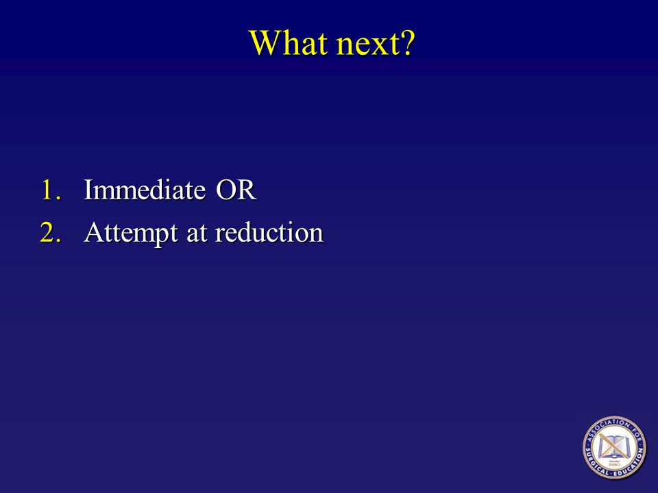 1.Immediate OR 2.Attempt at reduction