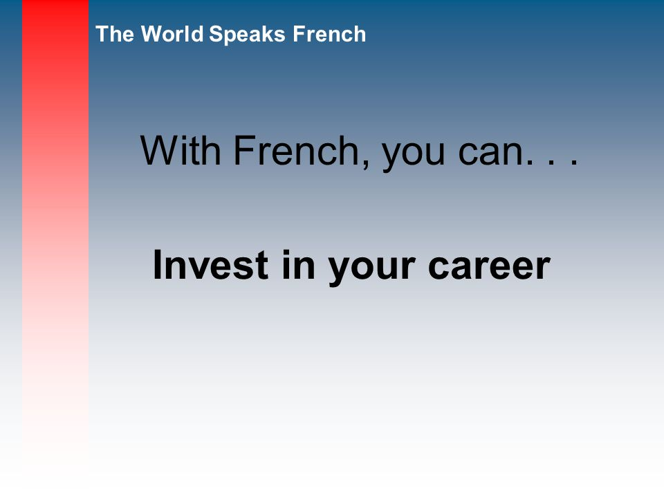 The World Speaks French Invest in your career With French, you can...