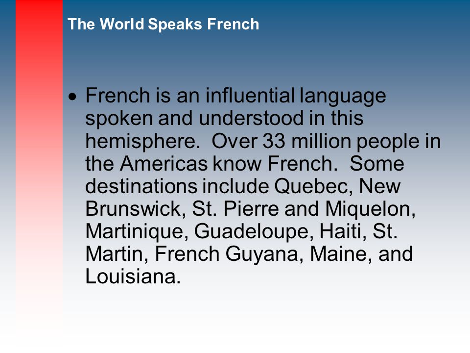 The World Speaks French French is an influential language spoken and understood in this hemisphere.