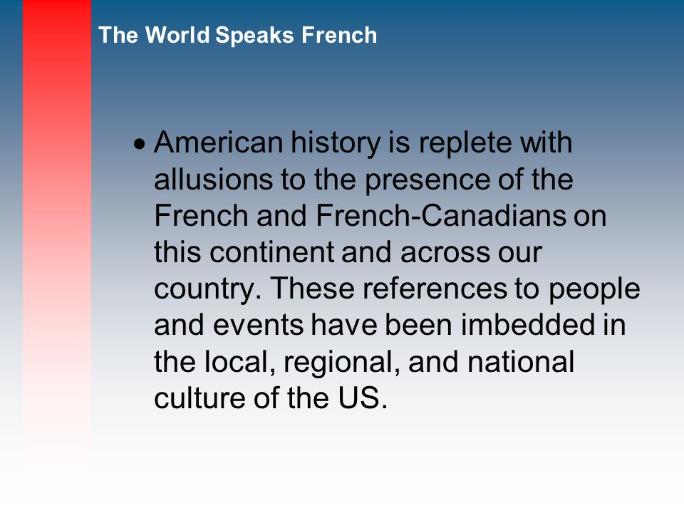 The World Speaks French American history is replete with allusions to the presence of the French and French-Canadians on this continent and across our country.