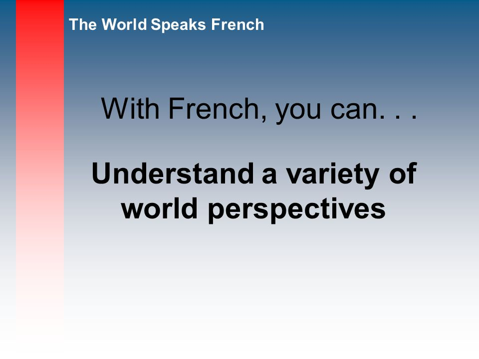 The World Speaks French Understand a variety of world perspectives With French, you can...