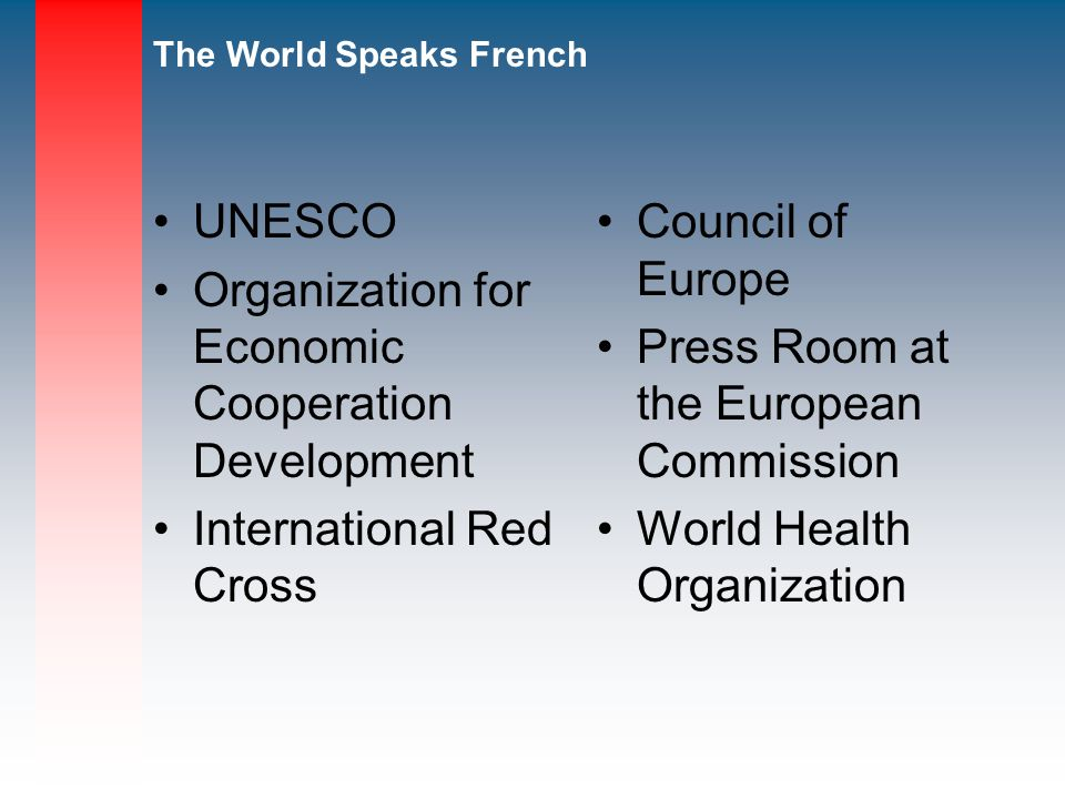 The World Speaks French UNESCO Organization for Economic Cooperation Development International Red Cross Council of Europe Press Room at the European Commission World Health Organization