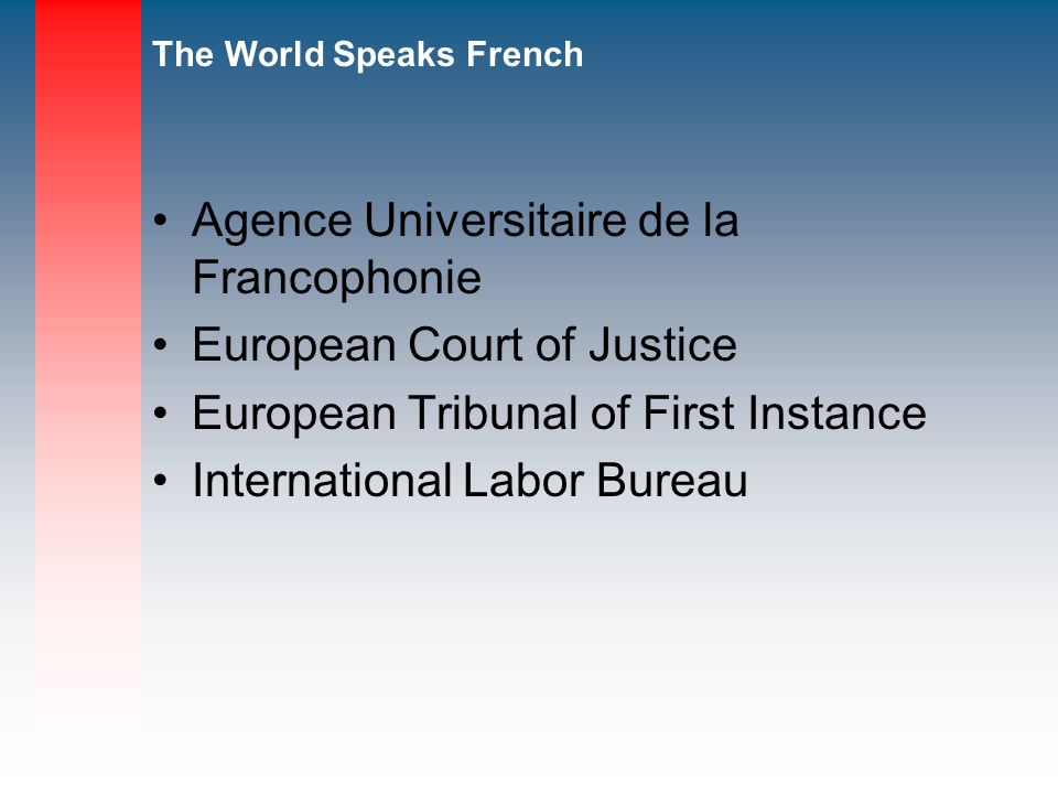 The World Speaks French Agence Universitaire de la Francophonie European Court of Justice European Tribunal of First Instance International Labor Bureau