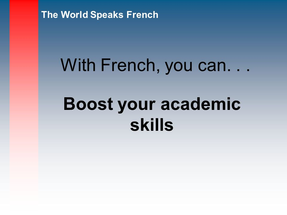 Boost your academic skills With French, you can...