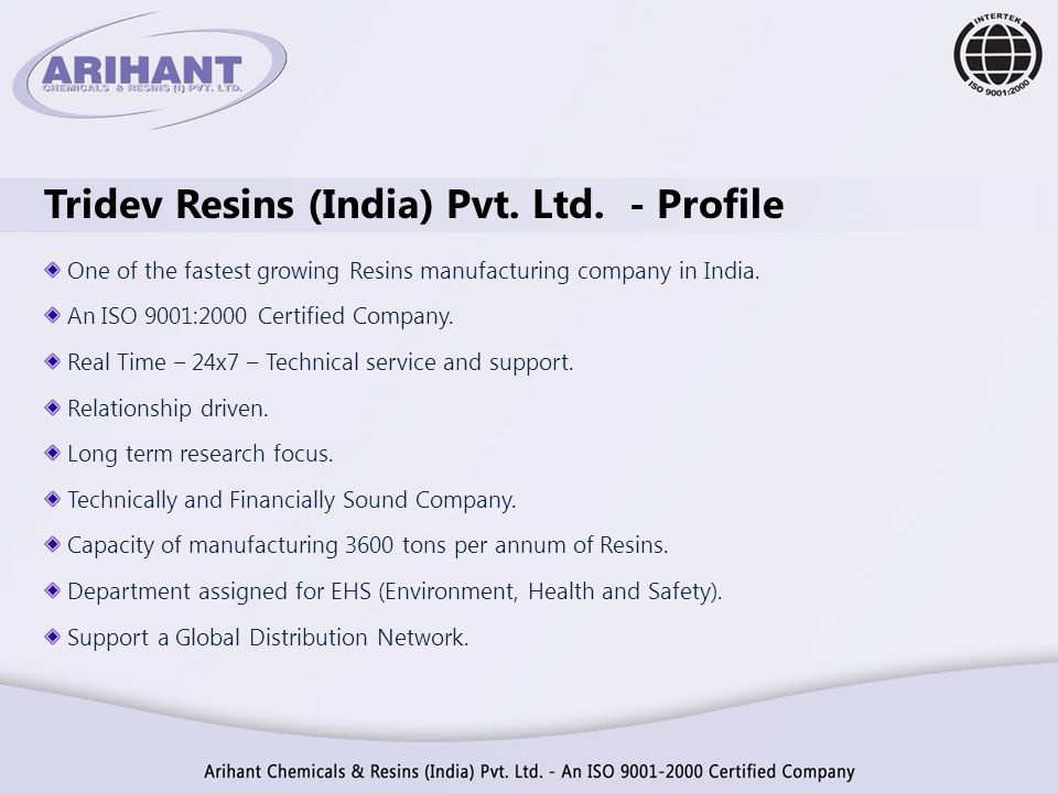 Tridev Resins (India) Pvt. Ltd. - Profile One of the fastest growing Resins manufacturing company in India. An ISO 9001:2000 Certified Company. Real T