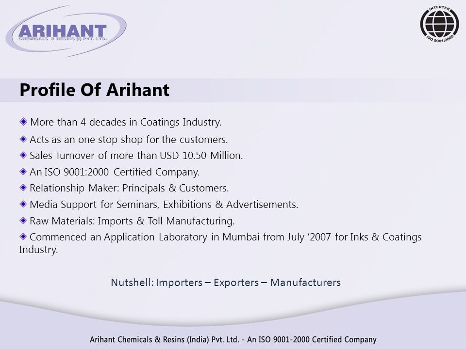 Profile Of Arihant More than 4 decades in Coatings Industry. Acts as an one stop shop for the customers. Sales Turnover of more than USD 10.50 Million