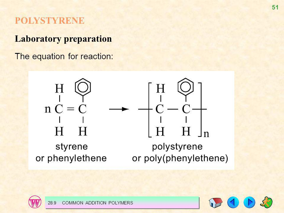51 28.9 COMMON ADDITION POLYMERS POLYSTYRENE Laboratory preparation The equation for reaction: