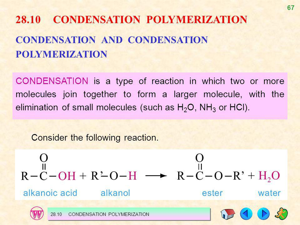 67 28.10 CONDENSATION POLYMERIZATION CONDENSATION AND CONDENSATION POLYMERIZATION CONDENSATION is a type of reaction in which two or more molecules jo