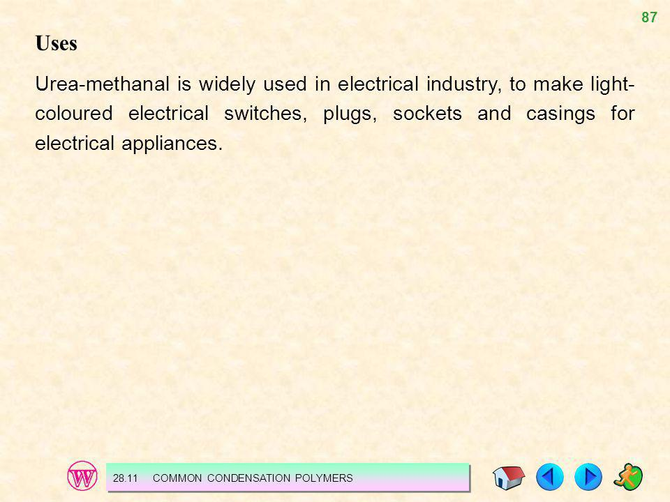 87 Uses Urea-methanal is widely used in electrical industry, to make light- coloured electrical switches, plugs, sockets and casings for electrical ap