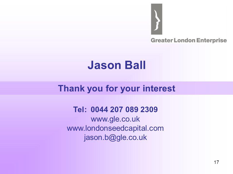 17 Jason Ball Thank you for your interest Tel: 0044 207 089 2309 www.gle.co.uk www.londonseedcapital.com jason.b@gle.co.uk