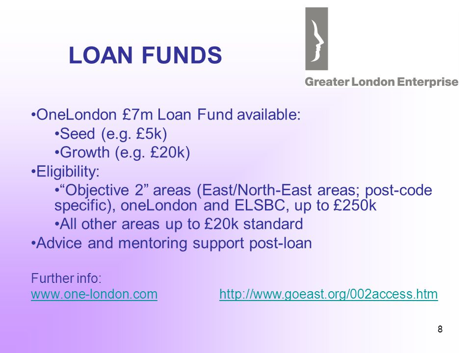 8 LOAN FUNDS OneLondon £7m Loan Fund available: Seed (e.g.
