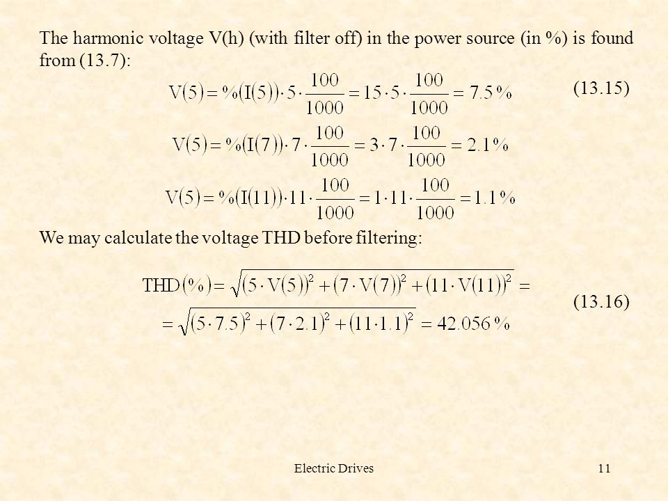 Electric Drives11 The harmonic voltage V(h) (with filter off) in the power source (in %) is found from (13.7): (13.15) We may calculate the voltage TH