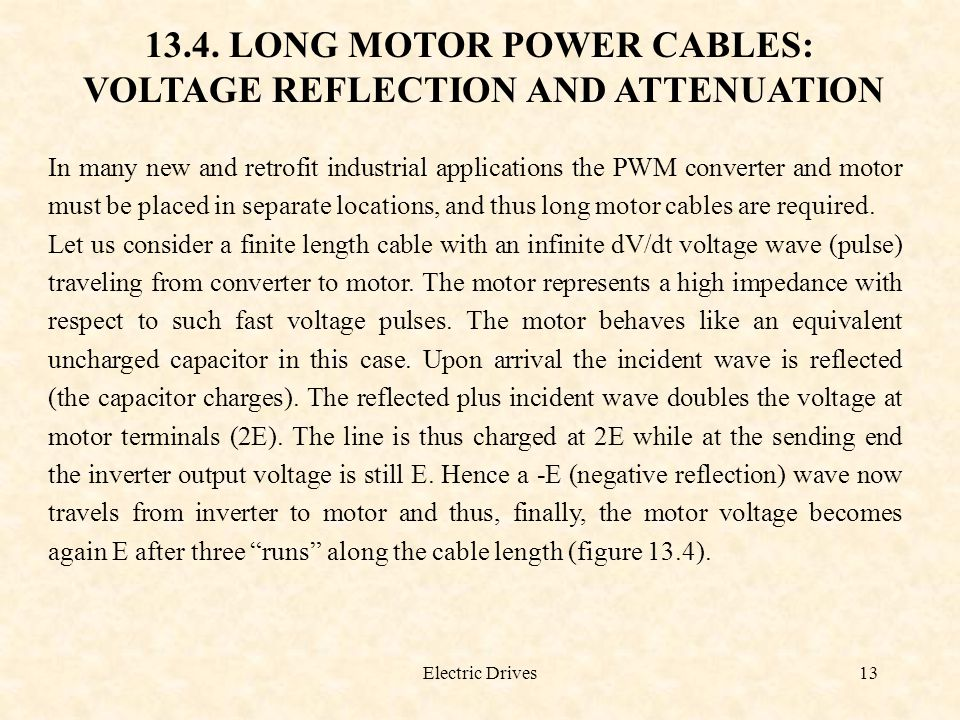 Electric Drives13 13.4. LONG MOTOR POWER CABLES: VOLTAGE REFLECTION AND ATTENUATION In many new and retrofit industrial applications the PWM converter