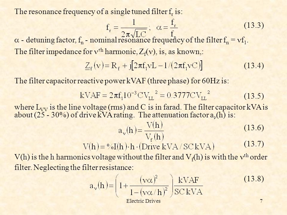 Electric Drives7 The resonance frequency of a single tuned filter f r is: (13.3) - detuning factor, f n - nominal resonance frequency of the filter f