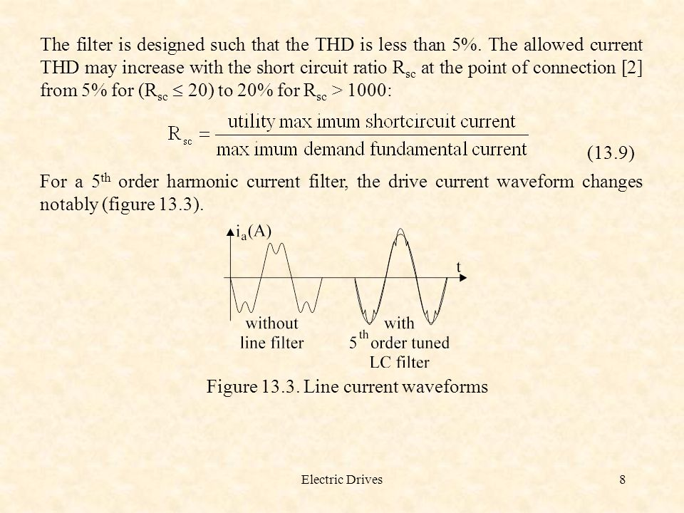 Electric Drives8 The filter is designed such that the THD is less than 5%. The allowed current THD may increase with the short circuit ratio R sc at t