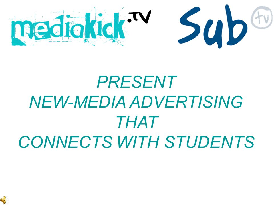 PRESENT NEW-MEDIA ADVERTISING THAT CONNECTS WITH STUDENTS