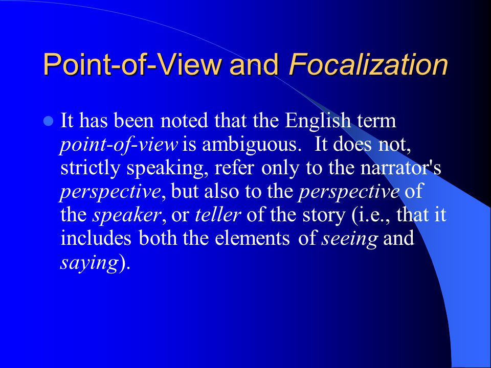 Point-of-View and Focalization It has been noted that the English term point-of-view is ambiguous.