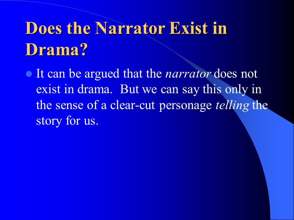 Does the Narrator Exist in Drama. It can be argued that the narrator does not exist in drama.