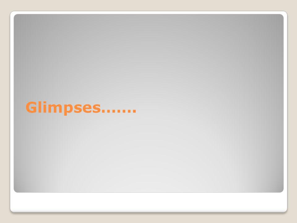 Glimpses…….