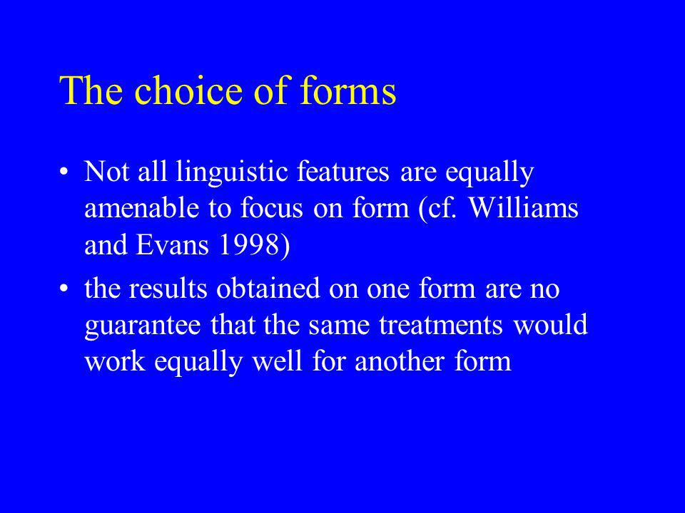 The choice of forms Not all linguistic features are equally amenable to focus on form (cf.