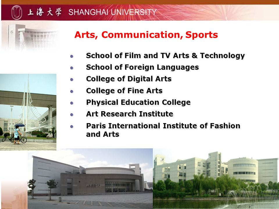Arts, Communication, Sports School of Film and TV Arts & Technology School of Film and TV Arts & Technology School of Foreign Languages School of Foreign Languages College of Digital Arts College of Digital Arts College of Fine Arts College of Fine Arts Physical Education College Physical Education College Art Research Institute Art Research Institute Paris International Institute of Fashion and Arts Paris International Institute of Fashion and Arts
