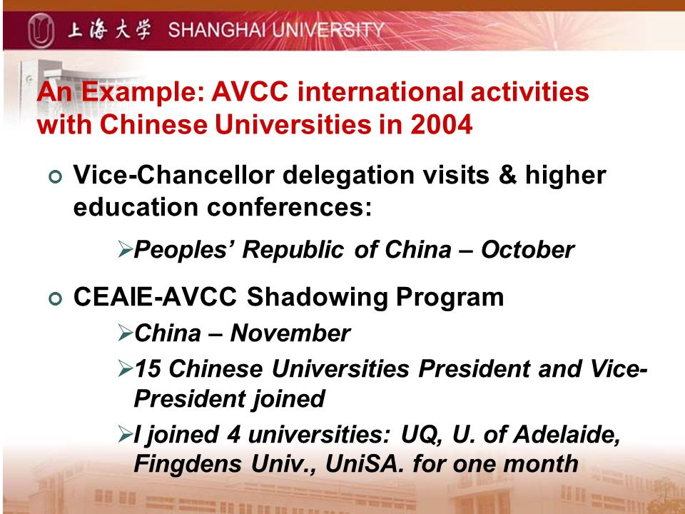 An Example: AVCC international activities with Chinese Universities in 2004 Vice-Chancellor delegation visits & higher education conferences: Peoples
