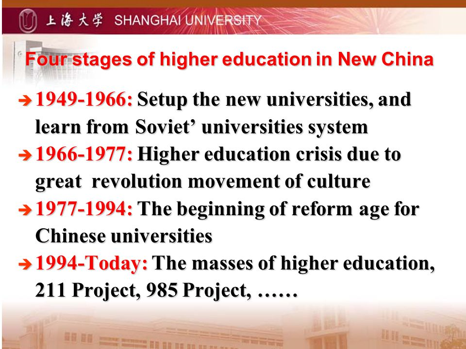 Four stages of higher education in New China Four stages of higher education in New China 1949-1966: Setup the new universities, and learn from Soviet