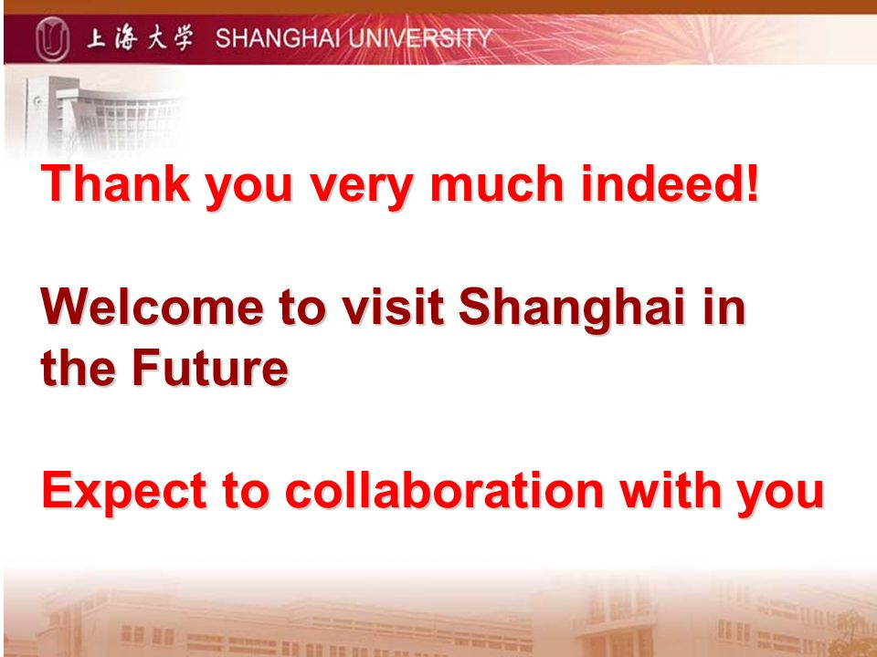 Thank you very much indeed! Welcome to visit Shanghai in the Future Expect to collaboration with you