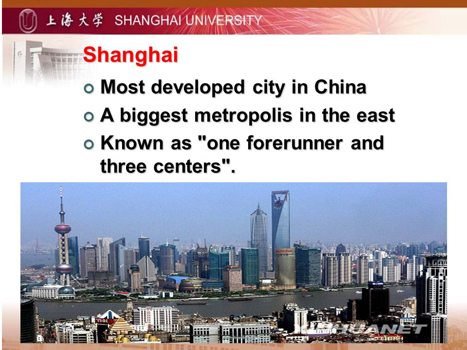 Shanghai Most developed city in China Most developed city in China A biggest metropolis in the east A biggest metropolis in the east Known as