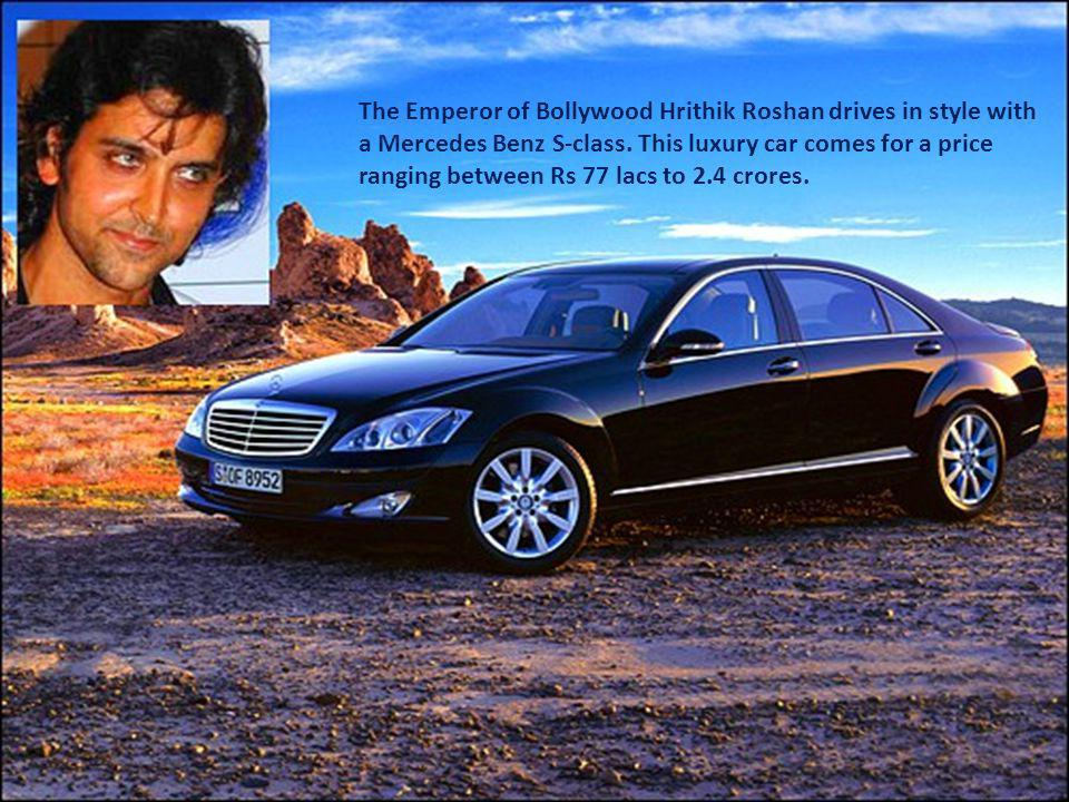 The Emperor of Bollywood Hrithik Roshan drives in style with a Mercedes Benz S-class.