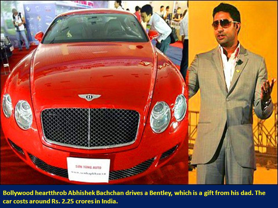 Bollywood heartthrob Abhishek Bachchan drives a Bentley, which is a gift from his dad.