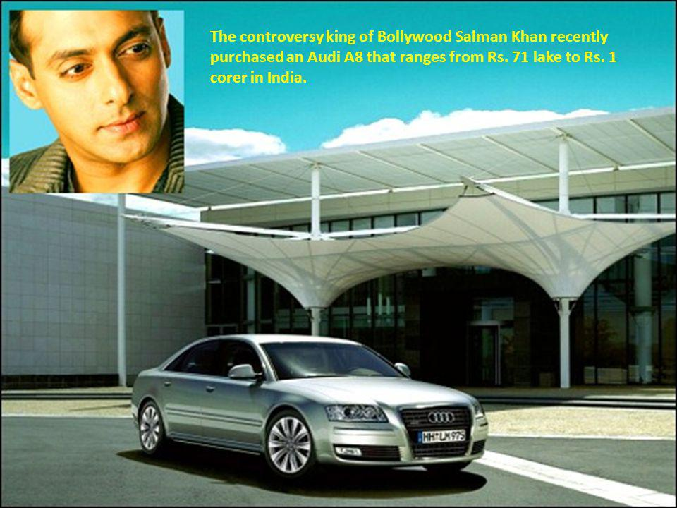 The controversy king of Bollywood Salman Khan recently purchased an Audi A8 that ranges from Rs.