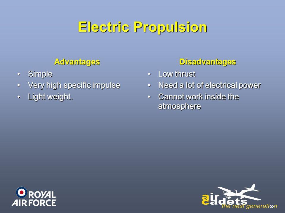 Electric Propulsion Advantages SimpleSimple Very high specific impulseVery high specific impulse Light weight.Light weight. Disadvantages Low thrustLo