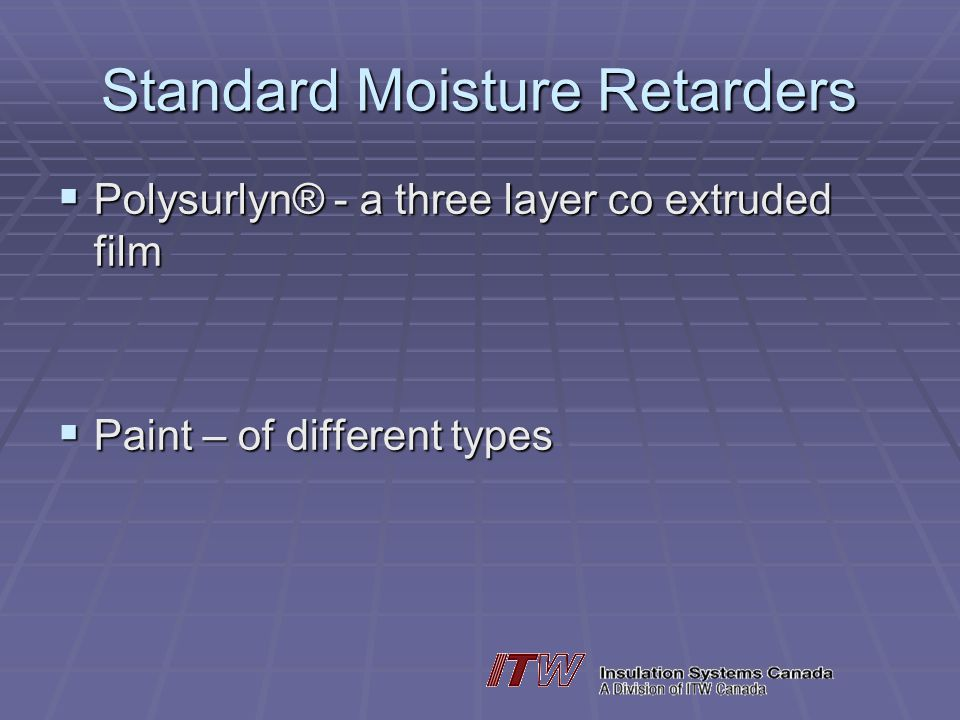 Standard Moisture Retarders Polysurlyn® - a three layer co extruded film Polysurlyn® - a three layer co extruded film Paint – of different types Paint – of different types