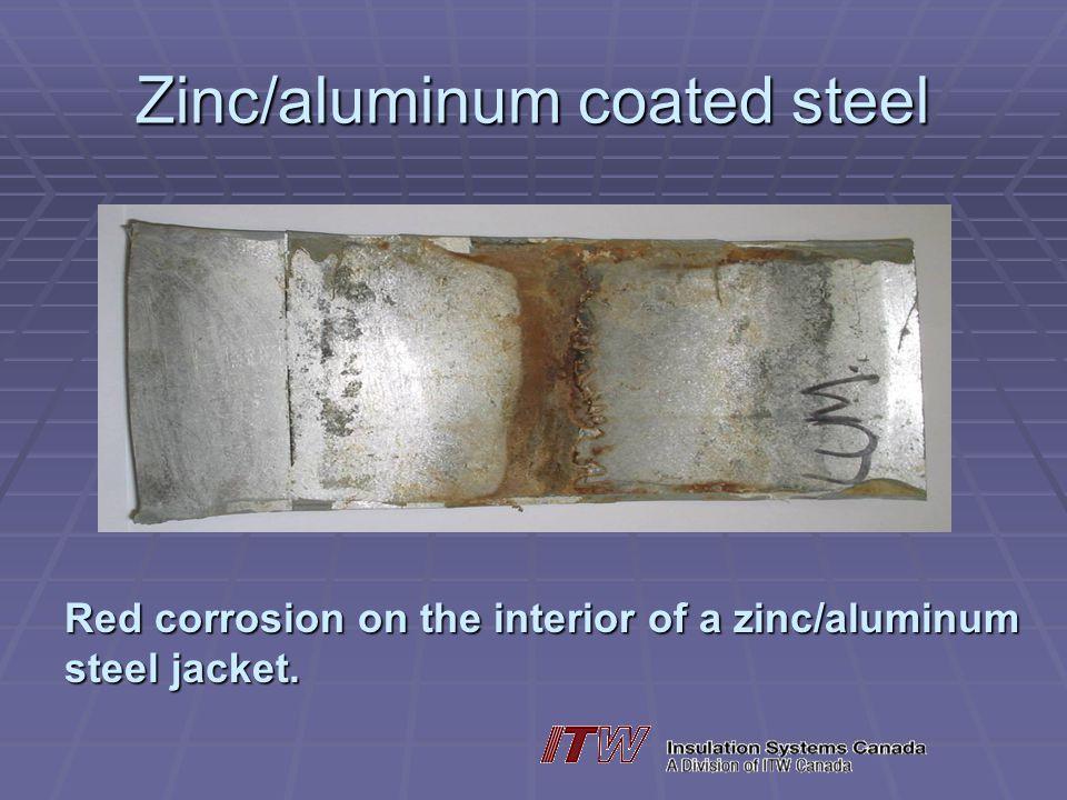Zinc/aluminum coated steel Red corrosion on the interior of a zinc/aluminum steel jacket.