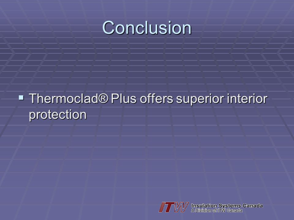 Conclusion Thermoclad® Plus offers superior interior protection Thermoclad® Plus offers superior interior protection
