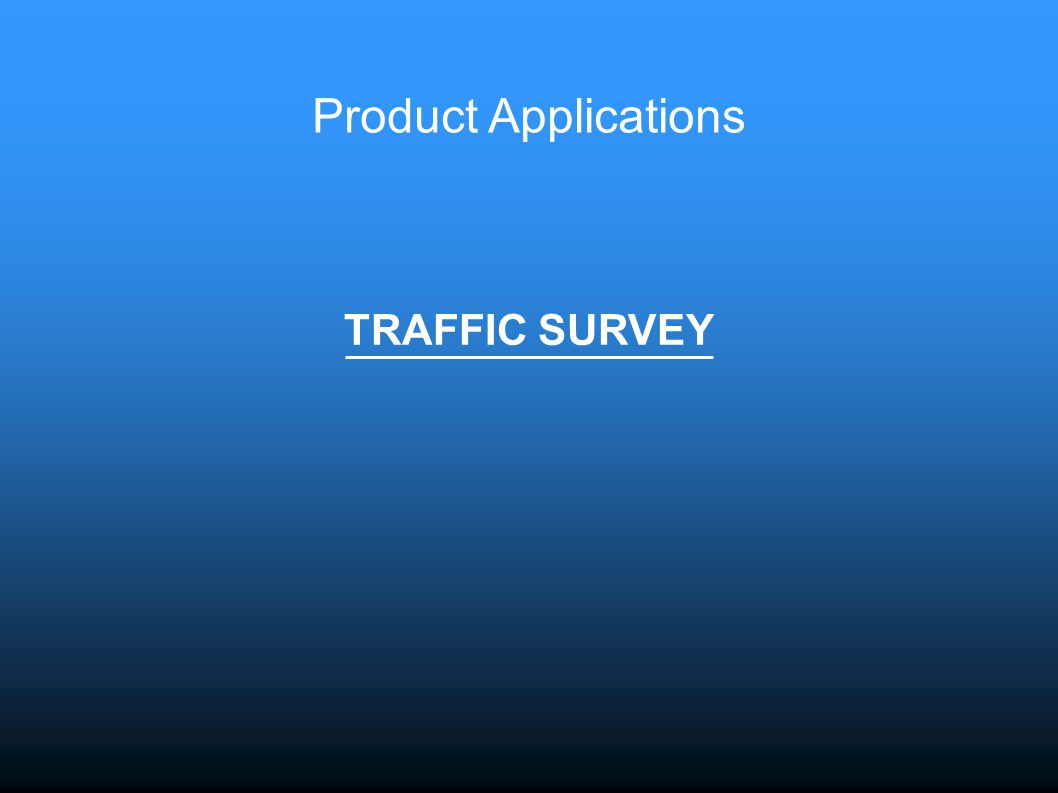 TRAFFIC SURVEY Product Applications