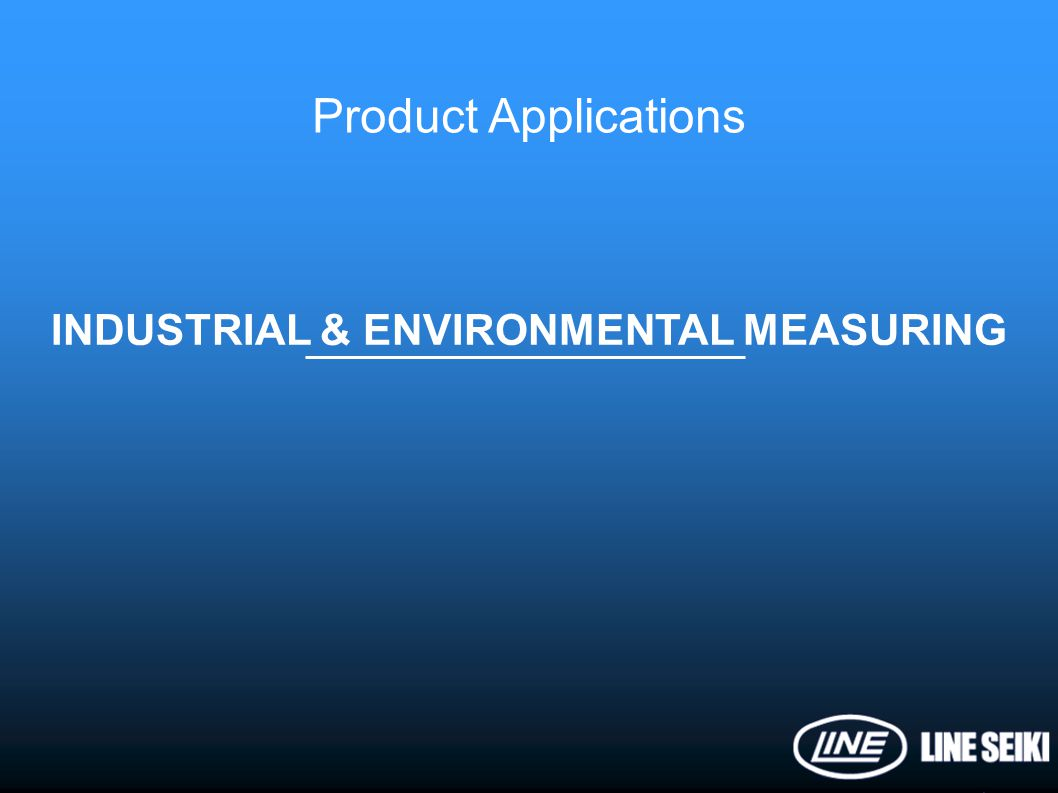 Product Applications INDUSTRIAL & ENVIRONMENTAL MEASURING