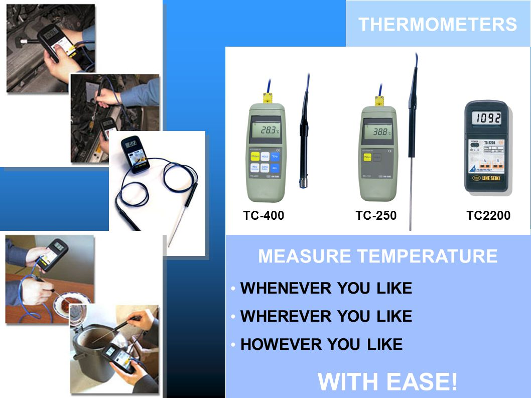 MEASURE TEMPERATURE WITH EASE! WHENEVER YOU LIKE WHEREVER YOU LIKE HOWEVER YOU LIKE TC2200TC-250TC-400 THERMOMETERS