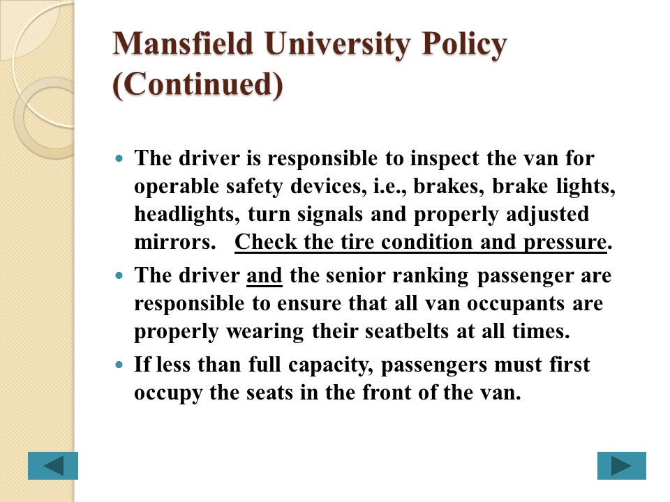 Mansfield University Policy (Continued) Check-Out Procedures Drivers must have a valid state drivers license. Driver must have completed 15-Passenger