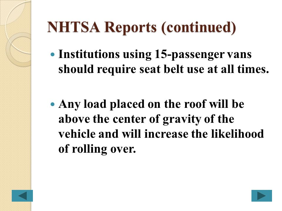 NHTSA Report (continued) Loading 15-passenger vans causes the center of gravity to shift rearward and upward increasing the likelihood of rollover. A