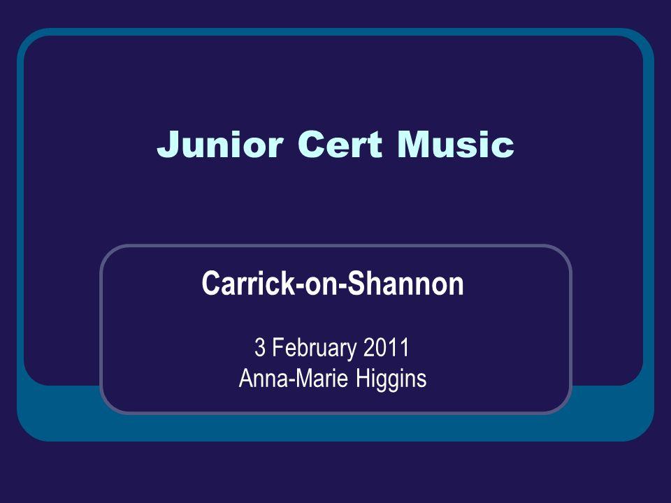 Junior Cert Music Carrick-on-Shannon 3 February 2011 Anna-Marie Higgins