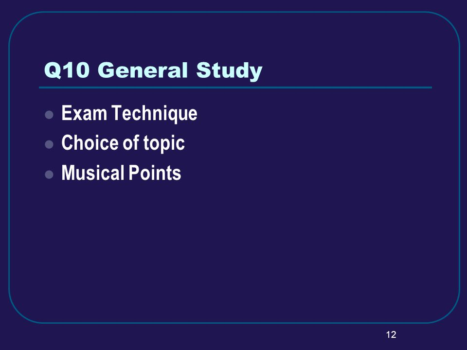 12 Q10 General Study Exam Technique Choice of topic Musical Points